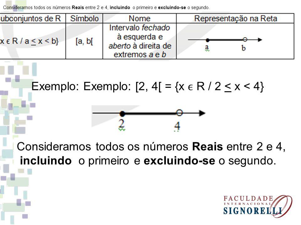 Exemplo: Exemplo: [2, 4[ = {x ϵ R / 2 < x < 4}